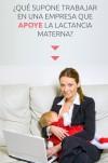 ¿Qué supone trabajar en una empresa que apoye la lactancia materna?